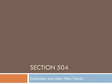 SECTION 504 Evaluation and other New Trends. Student Evaluation  Some students will not require extensive data; however, for some students the Team may.