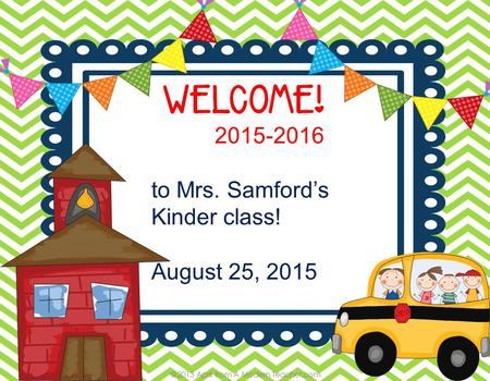 2015-2016 to Mrs. Samford's Kinder class! August 25, 2015.