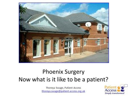 Phoenix Surgery Now what is it like to be a patient? Thoreya Swage, Patient Access