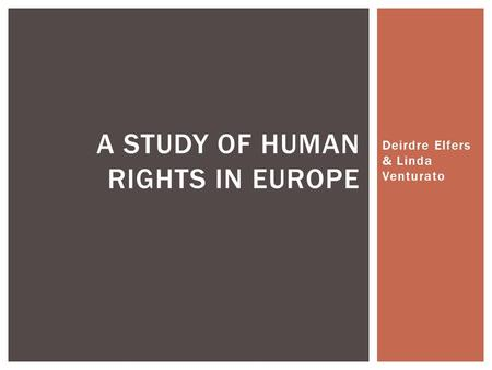Deirdre Elfers & Linda Venturato A STUDY OF HUMAN RIGHTS IN EUROPE.