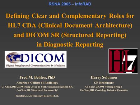 RSNA 2005 – infoRAD Defining Clear and Complementary Roles for HL7 CDA (Clinical Document Architecture) and DICOM SR (Structured Reporting) in Diagnostic.