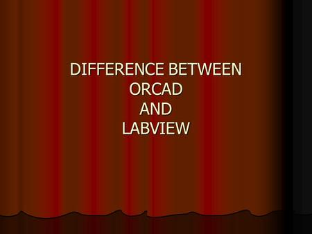 DIFFERENCE BETWEEN ORCAD AND LABVIEW