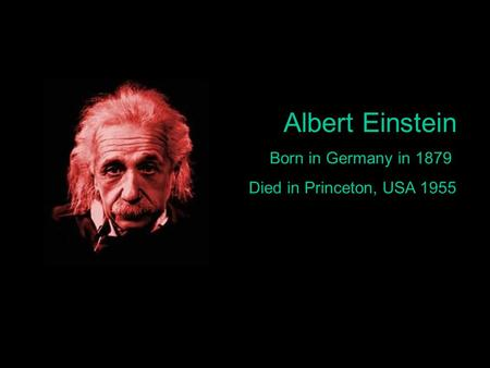 an analysis of the scientists einstein born in ulm germany Was catherine boyd really albert einstein's albert einstein was born in ulm, germany however he did and he is known for being one of the greatest scientists.