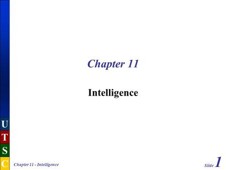 Slide 1 U T S C Chapter 11 - Intelligence Chapter 11 Intelligence.