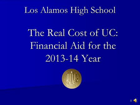 1 The Real Cost of UC: Financial Aid for the 2013-14 Year Los Alamos High School.