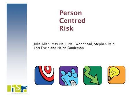 Julie Allen, Max Neill, Neil Woodhead, Stephen Reid, Lori Erwin and Helen Sanderson Person Centred Risk.