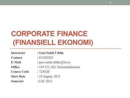 CORPORATE FINANCE (FINANSIELL EKONOMI) Instructor: Gazi Salah Uddin Contact: 013282201   Office: 319:212, IEI: Nationalekonomi.
