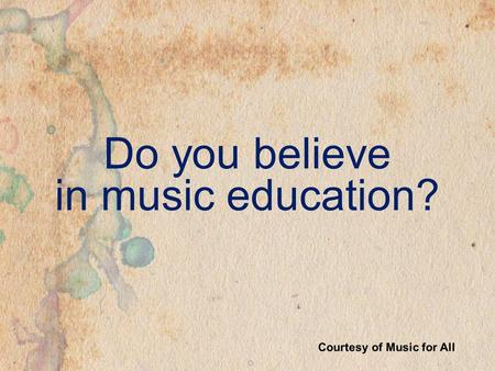 Courtesy of Music for All Do you believe in music education?