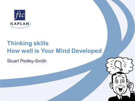 Thinking skills How well is Your Mind Developed Stuart Pedley-Smith.