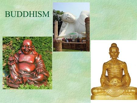 BUDDHISM. §Siddhartha Gautama l born in 560 BCE l born a Hindu prince member of the Kshatriya caste l gave up his wealth l set out on a journey.