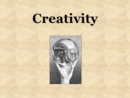 Creativity. What is creativity? A way of thinking and doing that brings about unexpected and original ideas.