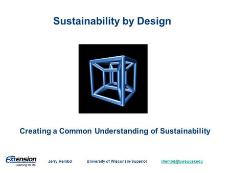 Sustainability by Design Creating a Common Understanding of Sustainability Jerry Hembd University of
