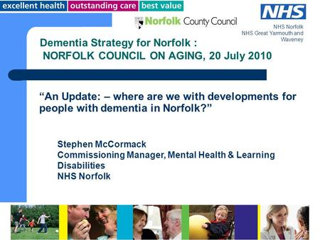 "NHS Norfolk NHS Great Yarmouth and Waveney ""An Update: – where are we with developments for people with dementia in Norfolk?"" Dementia Strategy for Norfolk."