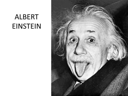 ALBERT EINSTEIN. EARLY LIFE Born March 14, 1879 in Ulm, Germany. Family was Jewish, but not strongly religious. Young Albert did not speak until the age.