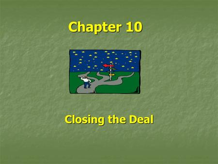 Chapter 10 Closing the Deal. Agree or Walk Away? Classic conflict – at least two interdependent parties, with incompatible goals Classic conflict – at.
