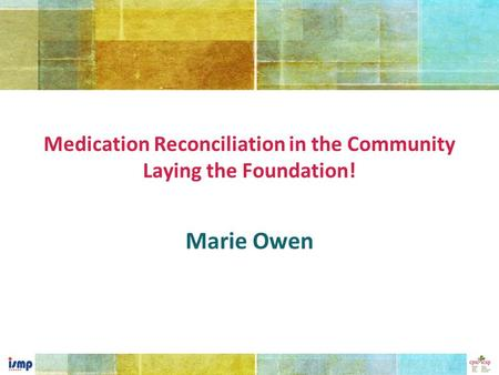 Marie Owen Medication Reconciliation in the Community Laying the Foundation!