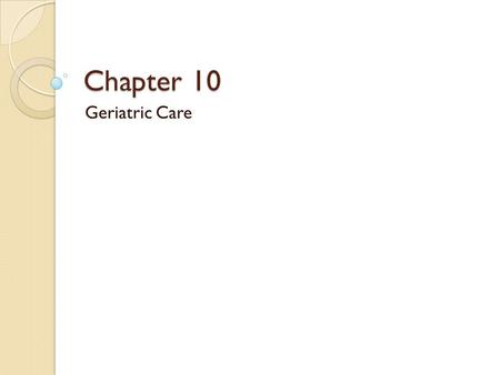 Chapter 10 Geriatric Care.