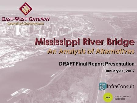 Mississippi River Bridge An Analysis of Alternatives DRAFT Final Report Presentation January 31, 2007.