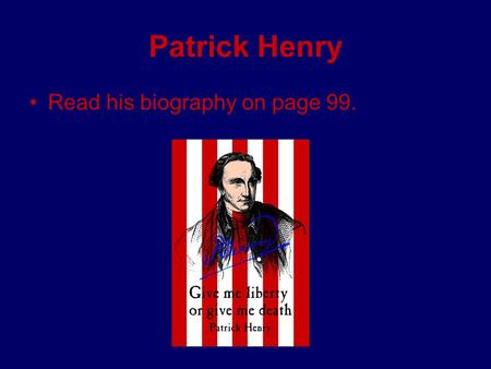 Patrick Henry Read his biography on page 99..