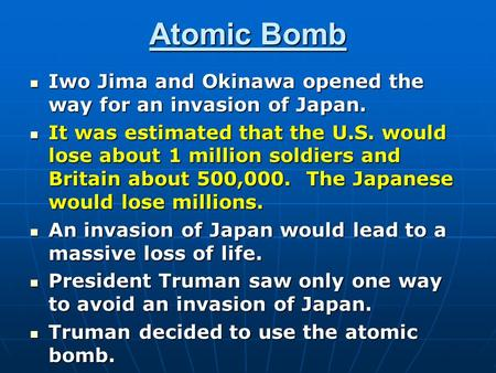 Atomic Bomb Iwo Jima and Okinawa opened the way for an invasion of Japan. Iwo Jima and Okinawa opened the way for an invasion of Japan. It was estimated.