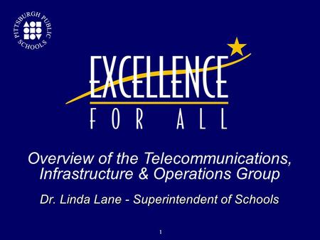 Dr. Linda Lane - Superintendent of Schools Overview of the Telecommunications, Infrastructure & Operations Group  1 1.