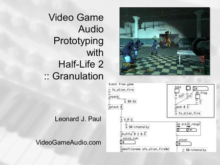 Video Game Audio Prototyping with Half-Life 2 :: Granulation Leonard J. Paul VideoGameAudio.com.