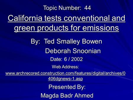 California tests conventional and green products for emissions Presented By: Magda Badr Ahmed By: Ted Smalley Bowen Deborah Snoonian Web Address: www.archrecored.construction.com/features/digital/archives/0.