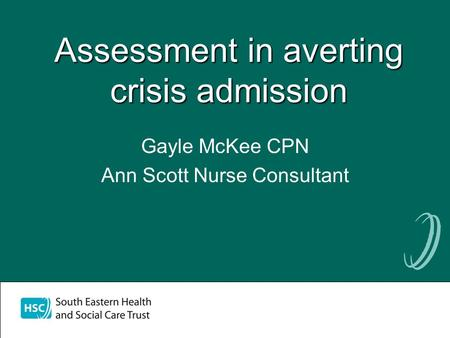 Assessment in averting crisis admission Gayle McKee CPN Ann Scott Nurse Consultant.