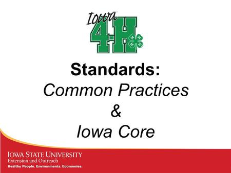 Standards: Common Practices & Iowa Core. How do you like to learn? Think about about you favorite or most impactful learning experience. What was it about.