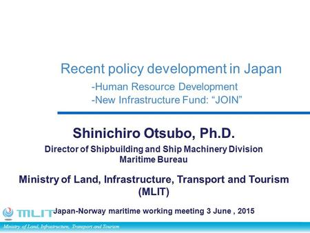 "Ministry of Land, Infrastructure, Transport and Tourism Recent policy development in Japan -Human Resource Development -New Infrastructure Fund: ""JOIN"""