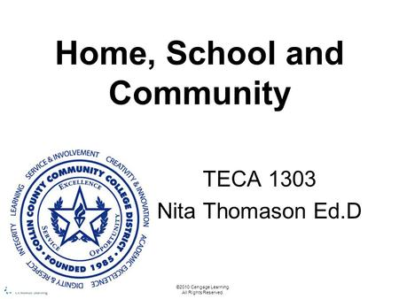 Home, School and Community TECA 1303 Nita Thomason Ed.D ©2010 Cengage Learning. All Rights Reserved.