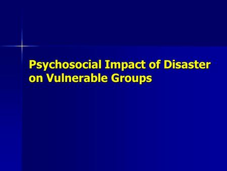 Psychosocial Impact of Disaster on Vulnerable Groups.