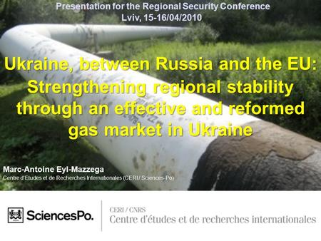 Marc-Antoine Eyl-Mazzega Centre d'Etudes et de Recherches Internationales (CERI / Sciences-Po) Ukraine, between Russia and the EU: Strengthening regional.