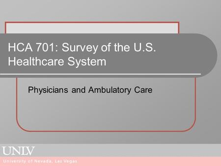 HCA 701: Survey of the U.S. Healthcare System Physicians and Ambulatory Care.