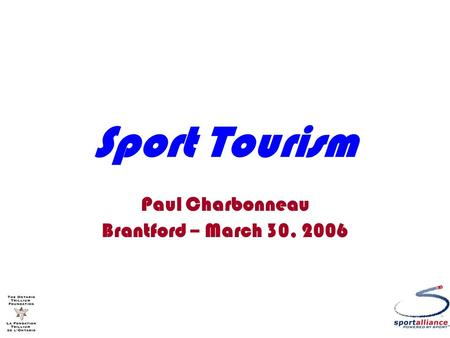 Sport Tourism Paul Charbonneau Brantford – March 30, 2006.