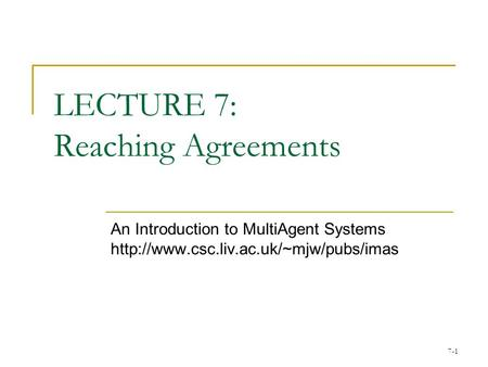 7-1 LECTURE 7: Reaching Agreements An Introduction to MultiAgent Systems