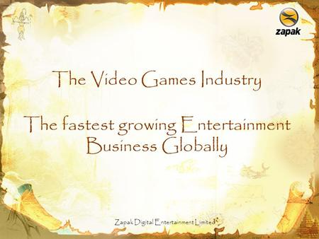 Zapak Digital Entertainment Limited The fastest growing Entertainment Business Globally The Video Games Industry.