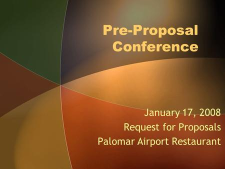 Pre-Proposal Conference January 17, 2008 Request for Proposals Palomar Airport Restaurant.