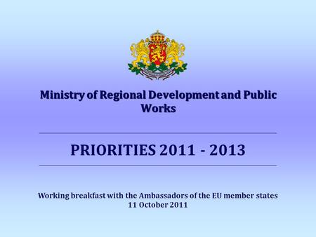 Ministry of Regional Development and Public Works _____________________________________________________________________________ PRIORITIES 2011 - 2013.