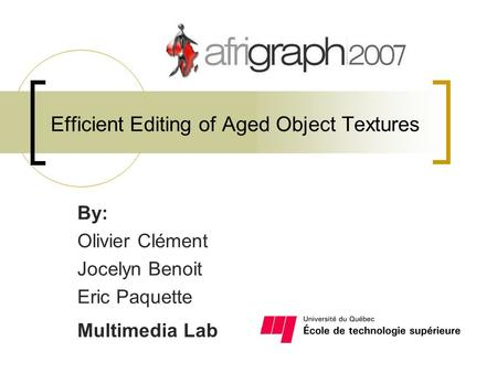 Efficient Editing of Aged Object Textures By: Olivier Clément Jocelyn Benoit Eric Paquette Multimedia Lab.