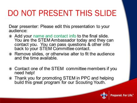 DO NOT PRESENT THIS SLIDE Dear presenter: Please edit this presentation to your audience:  Add your name and contact info to the final slide. You are.