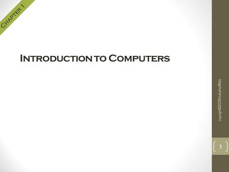 Introduction to Computers Copyright©2008 N.AlJaffan®KSU 1 Chapter 1.