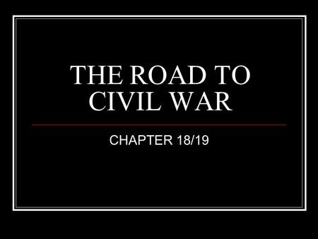 "THE ROAD TO CIVIL WAR CHAPTER 18/19. 1848 election Dem-Gen. Lewis Cass Whigs-Taylor (Fillmore as VP) Free Soil—Van Buren ""free soil, free speech, free."