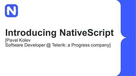 Introducing NativeScript [Pavel Kolev Software Telerik: a Progress company]