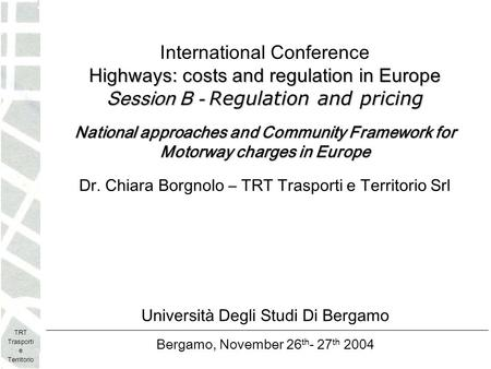 TRT Trasporti e Territorio National approaches and Community Framework for motorway charges in Europe Chiara Borgnolo - National approaches and Community.