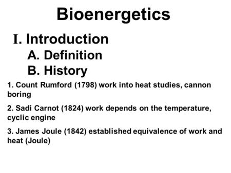 1. Count Rumford (1798) work into heat studies, cannon boring 2. Sadi Carnot (1824) work depends on the temperature, cyclic engine 3. James Joule (1842)