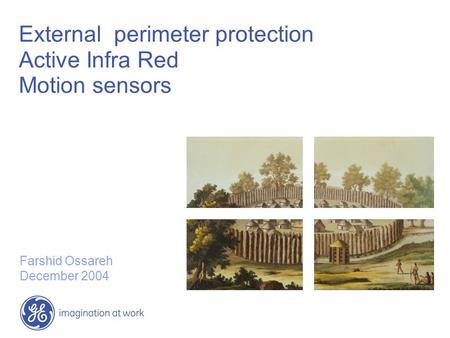 External perimeter protection Active Infra Red Motion sensors Farshid Ossareh December 2004.