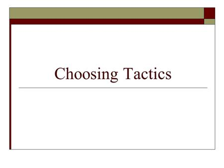 Choosing Tactics. Strategic Choice Model  The lawyer should not necessarily stick with one model.  The idea that the negotiator has freedom to switch.