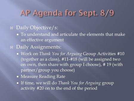  Daily Objective/s:  To understand and articulate the elements that make an effective argument  Daily Assignments:  Work on Thank You for Arguing Group.