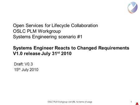 OSLC PLM Workgroup visit URL for terms of usage1 Open Services for Lifecycle Collaboration OSLC PLM Workgroup Systems Engineering scenario #1 Systems Engineer.